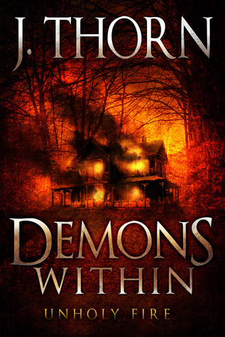Demons Within: Unholy Fire (Book 2 of The Hidden Evil Trilogy)  by  J. Thorn