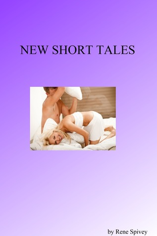 New Short Tales  by  Rene Spivey
