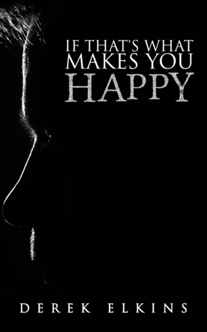 If Thats What Makes You Happy  by  Derek Elkins