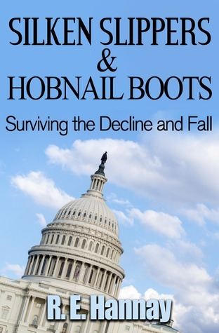 Silken Slippers and Hobnail Boots Surviving the Decline and Fall  by  R.E. Hannay