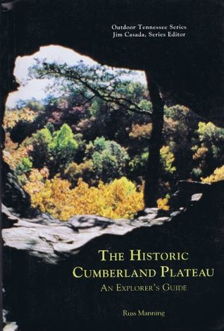 The Historic Cumberland Plateau: An Explorers Guide  by  R. Manning