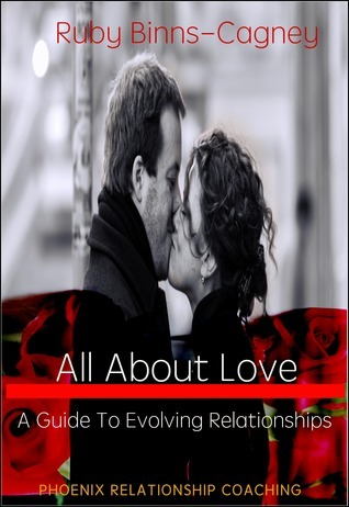 All About Love: A Guide To Evolving Relationships  by  Ruby Binns-Cagney