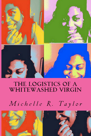 The Logistics of a Whitewashed Virgin  by  Michelle R. Taylor