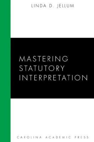 Mastering Statutory Interpretation (Carolina Academic Press Mastering Series) Linda D. Jellum