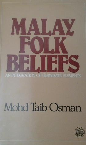 Malay Folk Beliefs: An Integration of Disparate Elements Mohd. Taib Osman