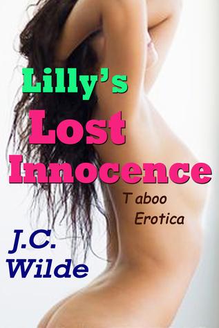 Lillys Lost Innocence: Taboo Erotica J.C. Wilde