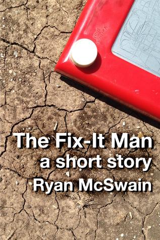 The Fix-It Man  by  Ryan McSwain