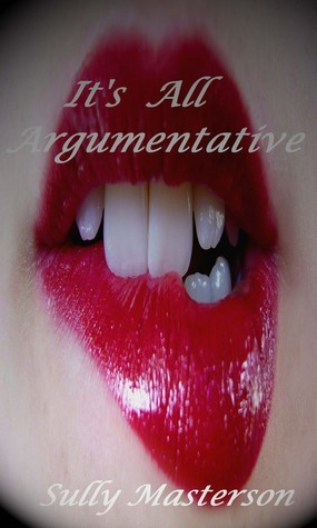 Its All Argumentative  by  Sully Masterson