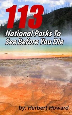 113 National Parks To See Before You Die Herbert Howard