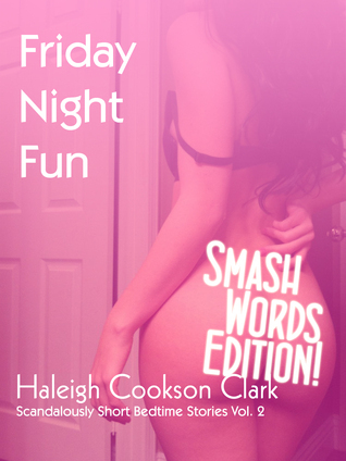 Friday Night Fun (Scandalously Short Bedtime Stories Vol.2)  by  Haleigh Cookson Clark