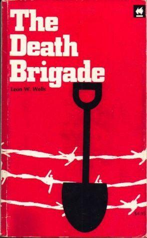 The Death Brigade (The Janowska Road) Leon W. Wells