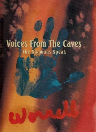 Voices From The Caves: The Shamans Speak  by  Bill Worrell