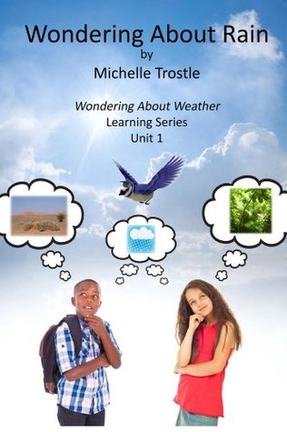 Wondering about Rain: Wondering about Weather Learning Series Unit 1  by  Michelle Trostle