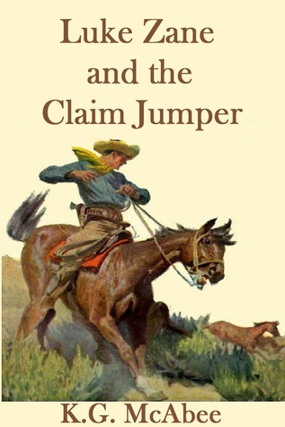 Luke Zane and the Claim Jumper  by  K.G. McAbee