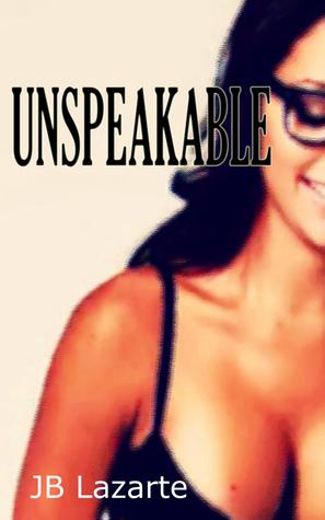 Unspeakable  by  J.B. Lazarte