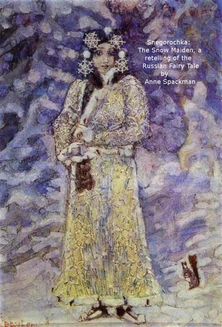 Snegorochka: The Snow Maiden, a retelling of the Russian Fairy Tale  by  Anne Spackman