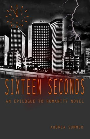 Sixteen Seconds: An Epilogue To Humanity Novel  by  Aubrea Summer