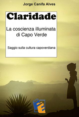 Claridade: La coscienza illuminata di Capo Verde  by  Jorge Canifa Alves