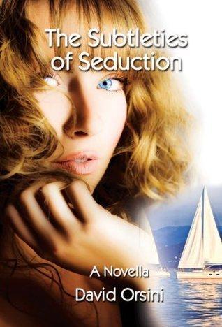 The Subtleties of Seduction David Orsini