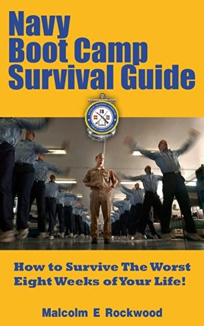 Navy Boot Camp Survival Guide - How to survive the worst eight weeks of your life  by  Malcolm Rockwood