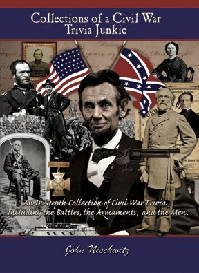 Collections of a Civil War Trivia Junkie  by  John A. Nischwitz