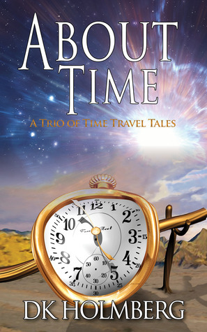 About Time: A Trio of Time Travel Tales D.K. Holmberg