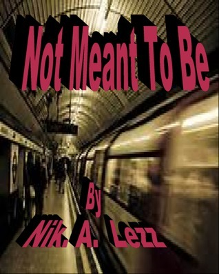 Not Meant To Be  by  Nik.A Lezz