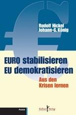 EURO stabilisieren EU demokratisieren: Aus den Krisen lernen  by  Rudolf Hickel