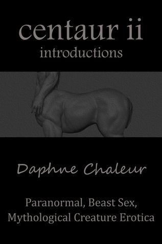 Centaur II: Introductions (Paranormal, Beast Sex, Mythological Creature Erotica)  by  Daphne Chaleur
