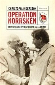 Operation Norrsken. Om Stasi och Sverige under kalla kriget  by  Christoph Andersson