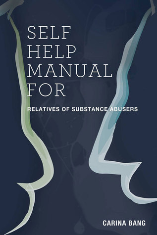 Self-Help Manual For Relatives of Substance Abusers 110 Exercises Carina Bang