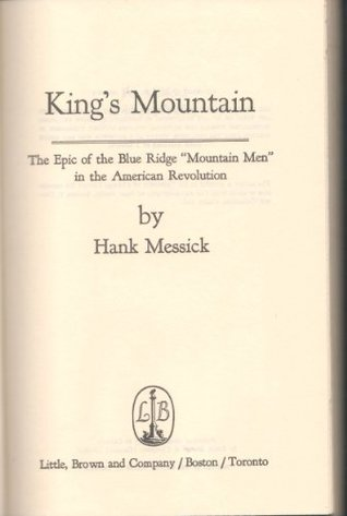 Kings Mountain: the Epic of the Blue Ridge Mountain Men in the American Revolution Hank Messick