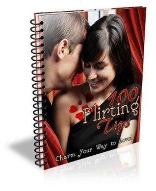 100 Flirting Tips: Charm Your Way to Love John Edgar