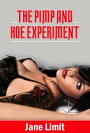 The Pimp and Hoe Experiment Jane Limit