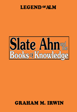 The Books of Knowledge (Legend of Alm, #1)  by  Graham M. Irwin