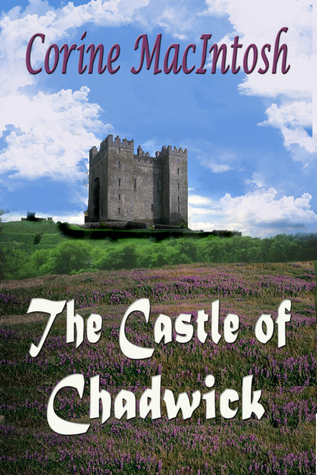 The Castle Of Chadwick  by  Corine MacIntosh