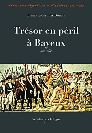 Trésor en péril à Bayeux  by  Bruno Robert des Douets