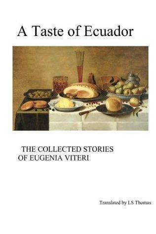 A Taste of Ecuador: The Collected Stories of Eugenia Viteri  by  Eugenia Viteri