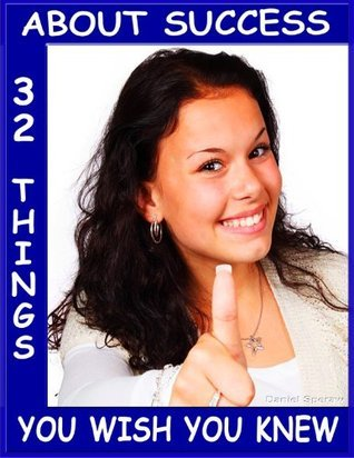 About Success: 32 Things You Wish You Knew ((The Series: Things That Make Life Better))  by  Daniel Speraw