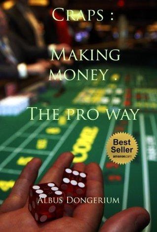 Craps : Making money: The pro way Albus Dongerium