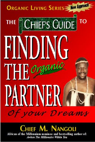 The Chiefs Guide to Finding the Organic Partner of your dreams  by  Chief  M. Nangoli