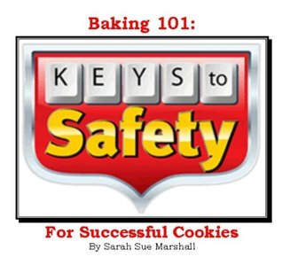 Baking 101 - Keys to Safety for Successful Cookies Sarah Sue Marshall