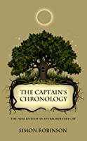 The Captains Chronology: The Nine Lives of an Extraordinary Cat Simon Robinson