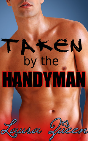 Taken the Handyman by Laura Queen