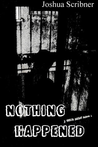 Nothing Happened: A short story Joshua Scribner