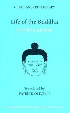 Life of the Buddha (Clay Sanskrit Library) unknown Edition Ashvaghosha [2008] by Ashvaghosha