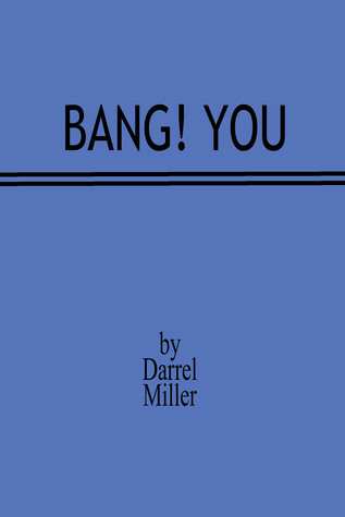 Bang! You  by  Darrel Miller