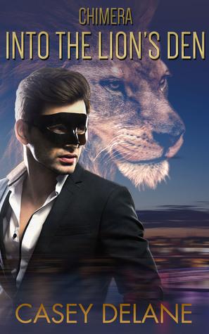 Into the Lions Den (Chimera series book 1 - paranormal erotic romance) Casey Delane