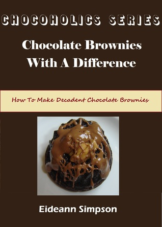 Chocoholics Series: Chocolate Brownies With A Difference Eideann Simpson