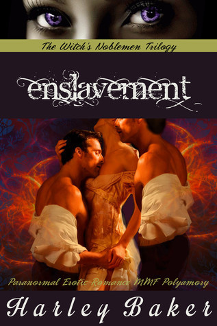 The Witchs Noblemen Trilogy: Enslavement (Paranormal Erotic Romance, MMF, Polyamory)  by  Harley Baker